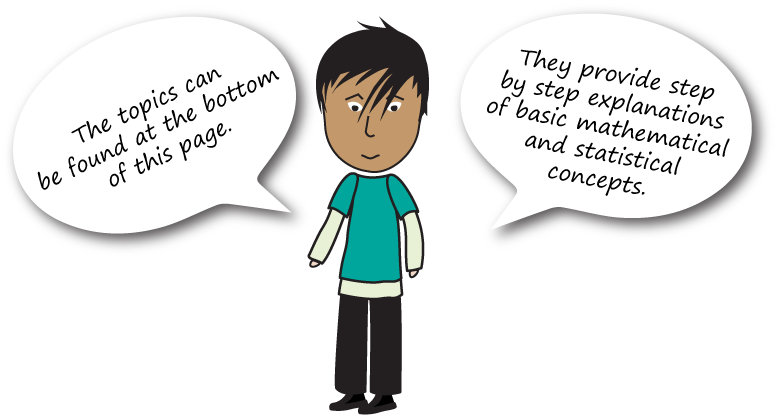 """The image is of a person with speech bubbles that say """"The topics can be found at the bottom of this page."""" and """"They provide step by step explanations of basic mathematical and statistical concepts."""""""